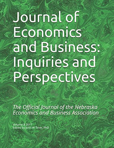 Journal of Economics and Business: Inquiries and Perspectives: Volume 8 2017 Edited by John W Tiner, PhD (Nebraska Economics and Business Journal)