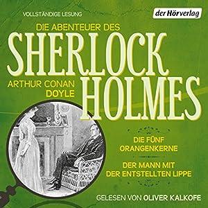 Die fünf Orangenkerne / Der Mann mit der entstellten Lippe (Die Abenteuer des Sherlock Holmes) Hörbuch