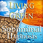 Living Green Subliminal Affirmations: Sustainable Living, Green Lifestyle, Solfeggio Tones, Binaural Beats, Self Help Meditation |  Subliminal Hypnosis
