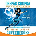 The Seven Spiritual Laws of Superheroes: Harnessing Our Power to Change the World | Deepak Chopra