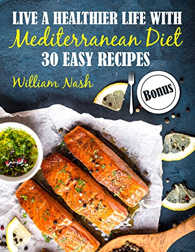 Live a healthier life with Mediterranean Diet. 30 easy recipes.