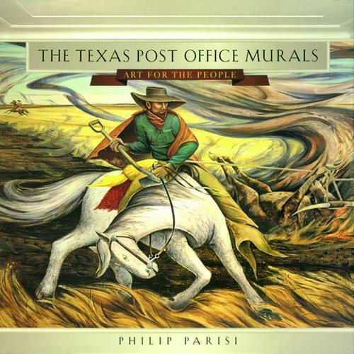 The Texas Post Office Murals: Art for the People (Joe and Betty Moore Texas Art Series)