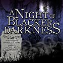 A Night of Blacker Darkness: Being the Memoir of Frederick Whithers As Edited by Cecil G. Bagsworth III Audiobook by Dan Wells Narrated by Sean Barrett
