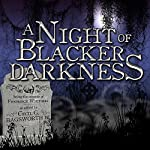 A Night of Blacker Darkness: Being the Memoir of Frederick Whithers As Edited by Cecil G. Bagsworth III | Dan Wells