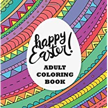Adult Coloring Book: Happy Easter!: 30 Beautiful Images for Easter and Spring: Rabbits, Easter baskets, ducks, eggs, candy, flowers, and patterns for adult and teen coloring and stress relief.