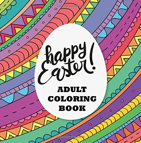 Adult Coloring Book: Happy Easter!: 30 Beautiful Images for Easter and Spring: Rabbits, Easter baskets, ducks, eggs, candy, flowers, and patterns for ... Books for Stress Relief and - Basket Pattern Easter