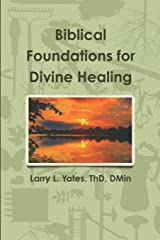 Biblical Foundations for Divine Healing Paperback