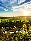 Leaves from Our Tuscan Kitchen: Or How to Cook Vegetables