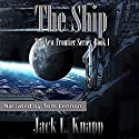 The Ship: The New Frontiers Series, Book 1 Audiobook by Jack L. Knapp Narrated by Tom Lennon