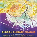 Global Climate Change: A Primer | Orrin H. Pilkey,Keith C. Pilkey,Mary Edna Fraser