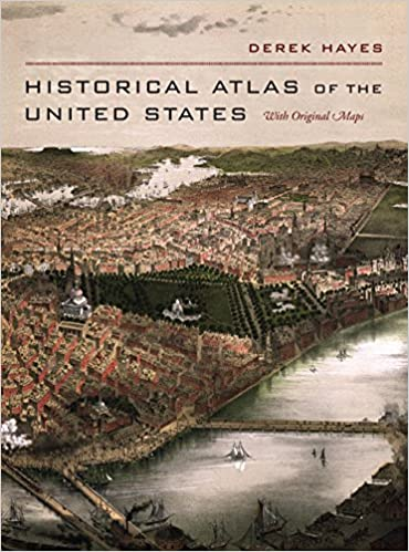 Historical Atlas Of The United States With Original Maps Derek Hayes 9780520250369 Amazon Com Books