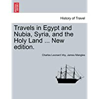 Travels in Egypt and Nubia, Syria, and the Holy Land ... New Edition.