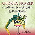 Caribbean Sunset with a Yellow Parrot Audiobook by Andrea Frazer Narrated by Patricia Gallimore