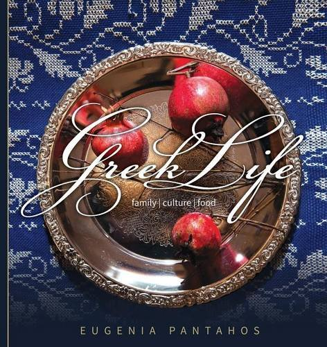 Greek Life: Family. Culture. Food by Eugenia Pantahos