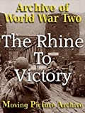 Archive of World War Two - The Rhine To Victory