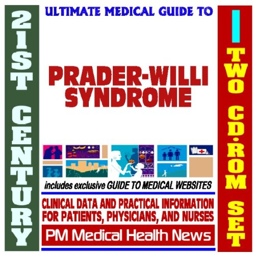 Read Online 21st Century Ultimate Medical Guide to Prader-Willi Syndrome (PWS) - Authoritative Clinical Information for Physicians and Patients (Two CD-ROM Set) ebook
