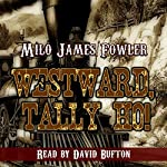 Westward, Tally Ho! | Milo James Fowler