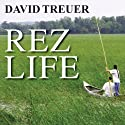 Rez Life: An Indian's Journey Through Reservation Life Audiobook by David Treuer Narrated by Peter Berkrot