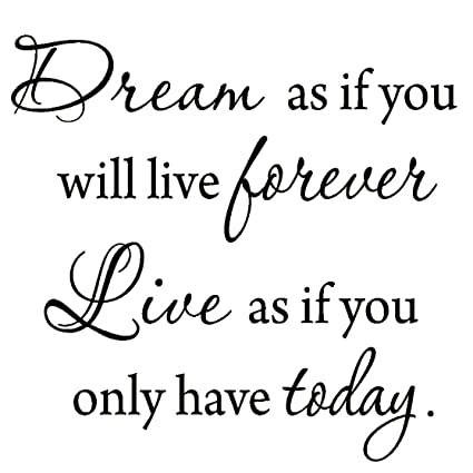 amazon com dream as if you ll live forever live as if you ll only