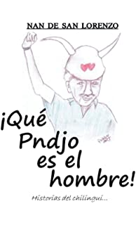 Que Pndjo Es El Hombre!: Historias del Chilingui (Spanish Edition)