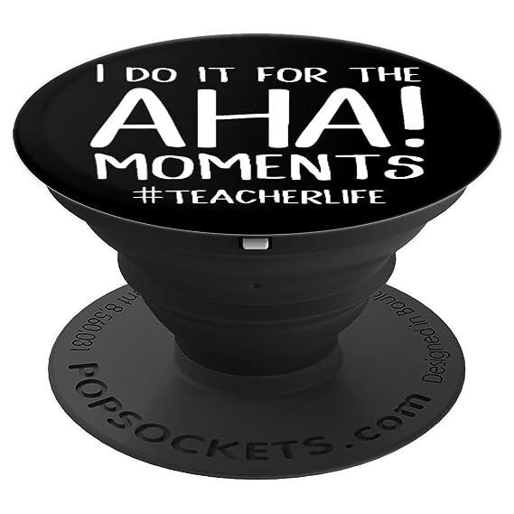 Amazon I Do It For The Aha Moments Teacher Popsockets Grip