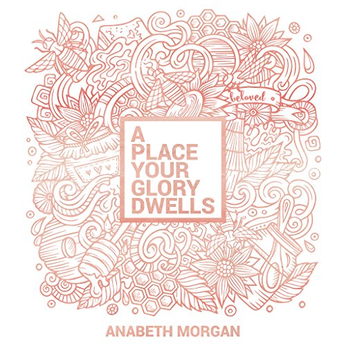 Anabeth Morgan - A Place Your Glory Dwells 2017