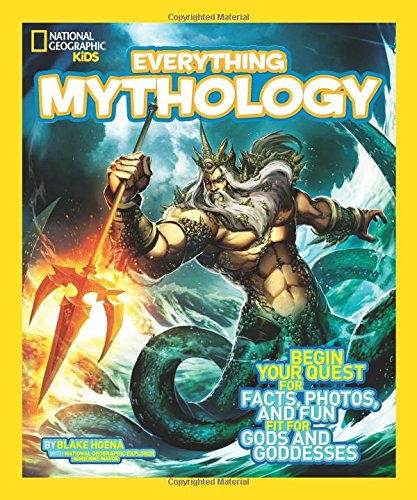 Everything Mythology: Begin Your Quest for Facts; Photos; and Fun Fit for Gods and Goddesses (Everything) (National Geographic Kids Everything)