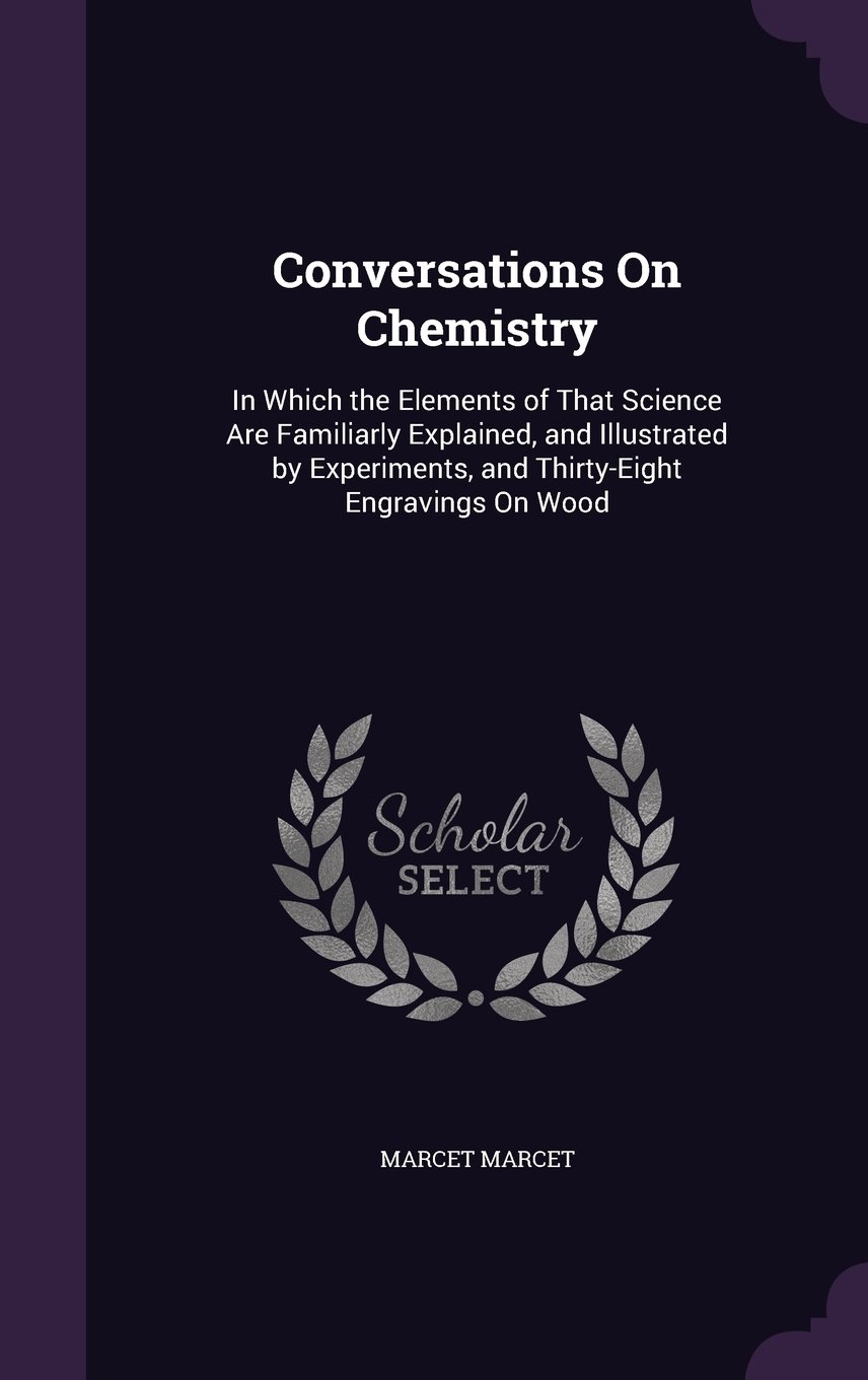Download Conversations on Chemistry: In Which the Elements of That Science Are Familiarly Explained, and Illustrated by Experiments, and Thirty-Eight Engravings on Wood PDF
