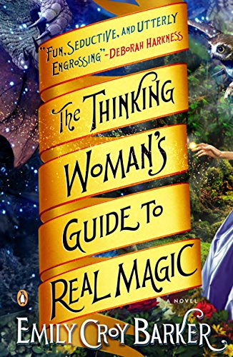 The Thinking Woman's Guide to Real Magic: A Novel by [Barker, Emily Croy]