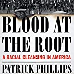 Blood at the Root: A Racial Cleansing in America | Patrick Phillips