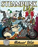 Adult Coloring Book :Steampunk Life: Steampunk Unleashed! Fashion To Futuristic Steampunk Life by  Nathaniel Wake in stock, buy online here
