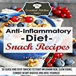 Anti Inflammatory Diet Snack Recipes: The Essential Kitchen Series Book 46 | Sarah Sophia