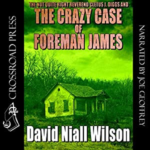 The Not Quite Right Reverend Cletus J. Diggs & The Crazy Case of Foreman James Audiobook