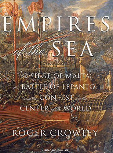 Empires of the Sea: The Siege of Malta, the Battle of Lepanto, and the Contest for the Center of the World by Tantor Audio