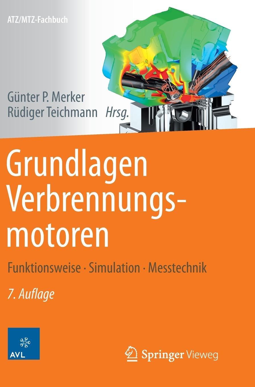 Grundlagen Verbrennungsmotoren: Funktionsweise, Simulation, Messtechnik (ATZ/MTZ-Fachbuch) Gebundenes Buch – 3. Juli 2014 Günter P. Merker Rüdiger Teichmann Springer Vieweg 3658031948