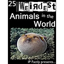 25 Weirdest Animals in the World! Amazing facts, photos and video links to the strangest creatures on the planet. (25 Amazing Animals Series Book 1)