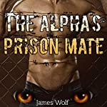 The Alpha's Prison Mate: Mpreg Paranormal Shifter Dominant Steamy Romance | James Wolf