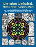 Christian Cathedrals Stained Glass Coloring Book: For Adults and Children including Bible Themes, Rose Windows, Gothic and Floral Designs  from the Medieval and Renaissance to Modern Eras by  Kathryn Marcellino in stock, buy online here