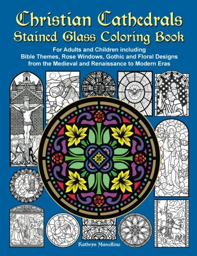 Amazon Christian Cathedrals Stained Glass Coloring Book For Adults And Children Including Bible Themes Rose Windows Gothic Floral Designs From