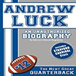 Andrew Luck: An Unauthorized Biography |  Belmont and Belcourt Biographies