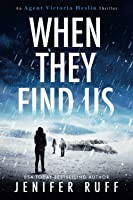 When They Find Us (An Agent Victoria Heslin Thriller)