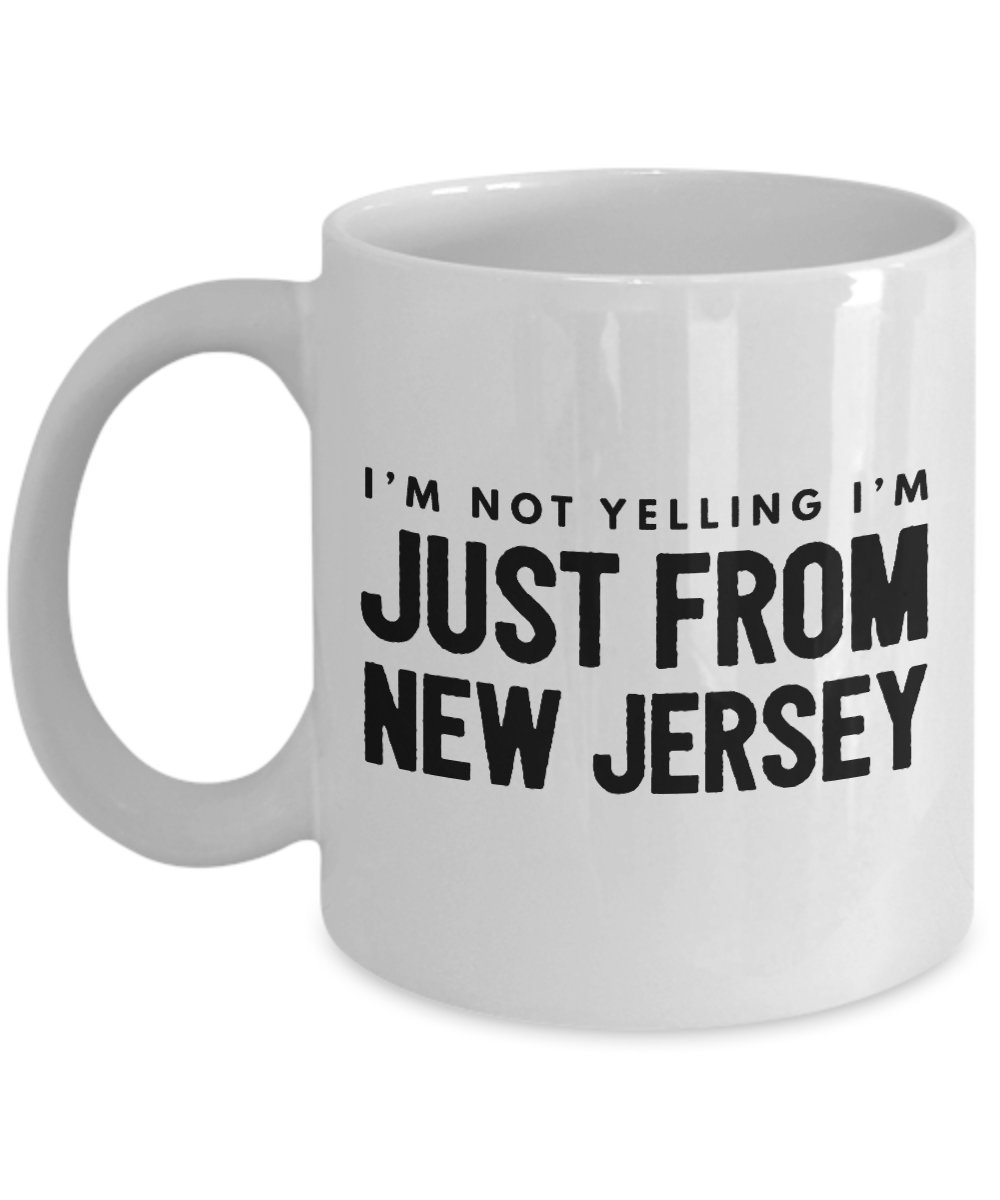 Funny New Jersey Mug - I Love New Jersey Mug - I'm Not Yelling I'm Just from Jersey - New Jersey Gifts - White 11 oz Mug - New Jersey Mom, New Jersey Dad Mug for Mother's Day or Father's Day