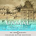 Uxmal: The History of the Ancient Mayan City Audiobook by Jesse Harasta,  Charles River Editors Narrated by Robin McKay