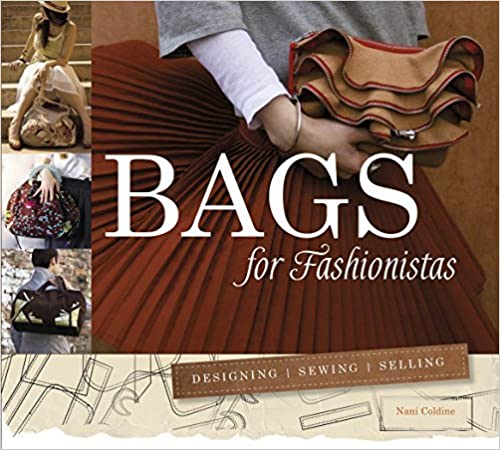 Bags for Fashionistas: Designing, Sewing, Selling by Nani Coldine (2015-12-28)