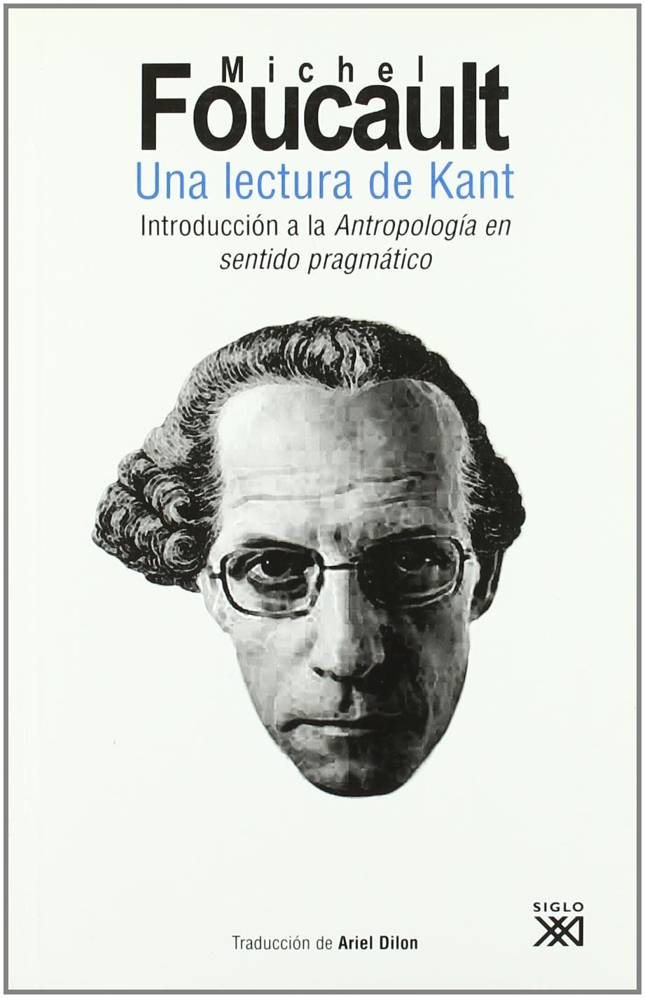 Una lectura de Kant: Introducción a la Antropología en sentido pragmático (Teoría) Tapa blanda – 22 feb 2010 Michel Foucault Daniel Defert François Ewald Frédéric Gros
