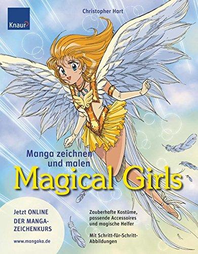 Manga zeichnen und malen. Magical Girls: Zauberhafte Kostüme, passende Accessoires, magische Helfer Mit Schritt-für Schritt-Abbildungen
