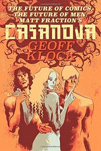 The Future of Comics, the Future of Men: Matt Fraction's Casanova Paperback December 25, 2014