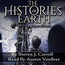 A Prince of Earth: The Histories of Earth, Book 2 Audiobook by Steven J. Carroll Narrated by Austin Vanfleet