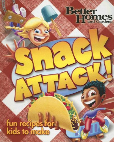 Snack Attack! (Better Homes and Gardens (Snack Attack)