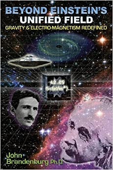 Book Beyond Einstein's Unified Field: Gravity & Electro-Megnetism Redefined